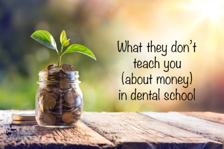 4 things (about money) they don't teach you in dental school | Mouthing Off | Blog of the American Student Dental Association